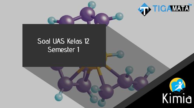 Contoh Soal Kimia Kelas 12 Semester 1 Kurikulum 2013 dan Jawabannya