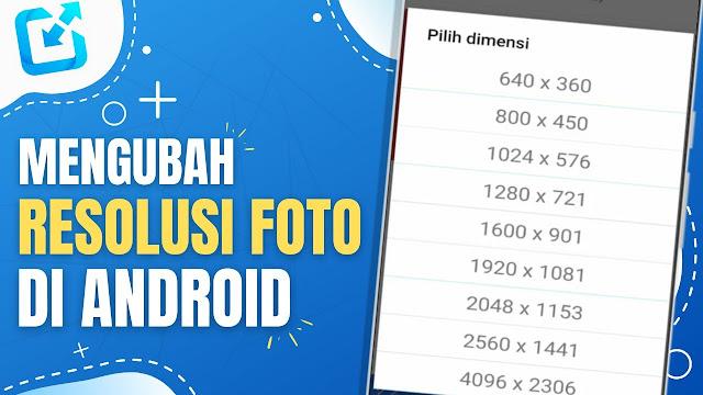 Cara Mengubah Resolusi Foto di Hp, Simak Hingga Tuntas Yuk!