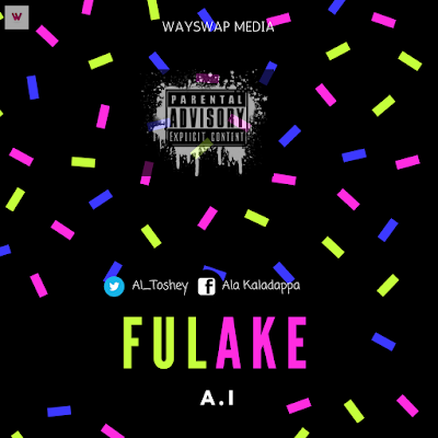 Music: A.I - Fulake (Prod by Del B) Mp3