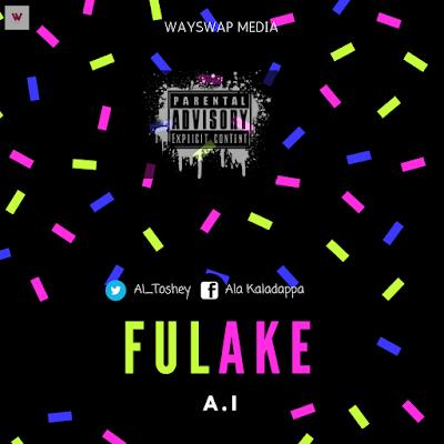 Music: A.I - Fulake (Prod by Del B) Mp3