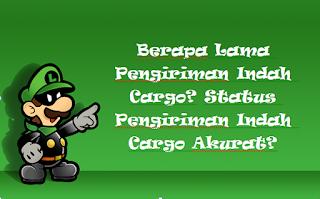 Berapa Lama Pengiriman Indah Cargo? Status Pengiriman Indah Cargo Akurat?