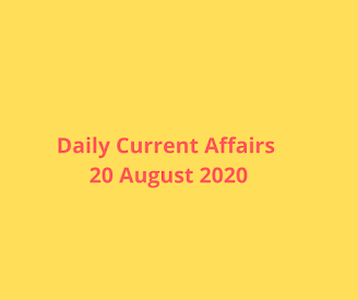 Daily Current Affairs 20 August 2020
