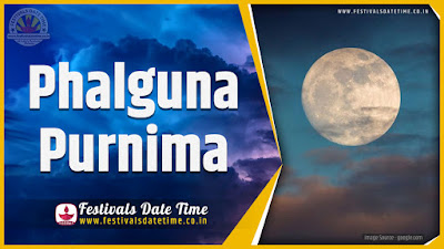2022 Phalguna Purnima Date and Time, 2022 Phalguna Purnima Festival Schedule and Calendar