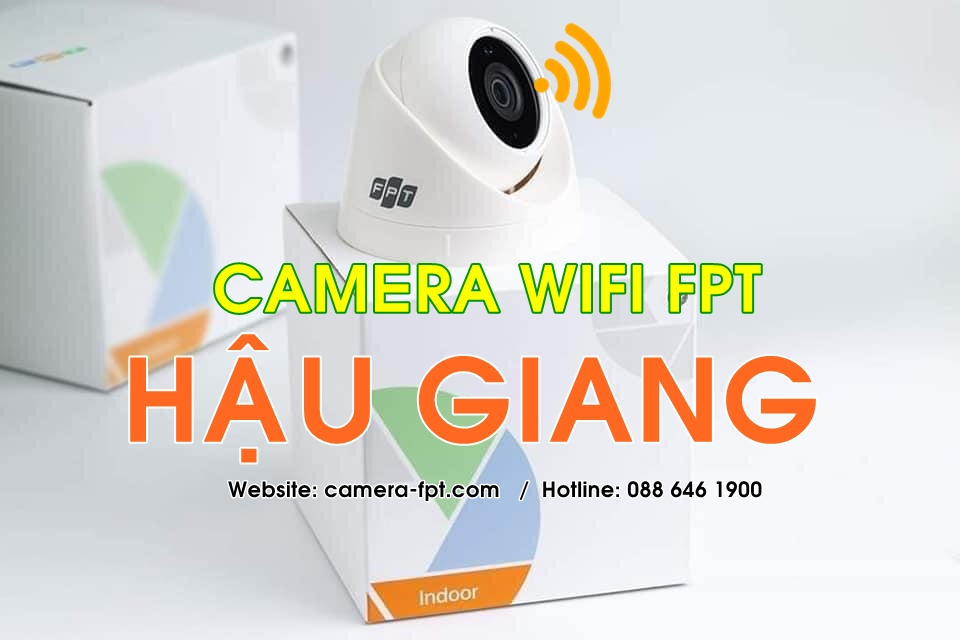 FPT Hậu Giang - Lắp đặt Camera Wifi lưu trữ đám mây chỉ 44.000/tháng