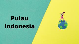Pulau Indonesia Yang Wajib Di Kunjungi