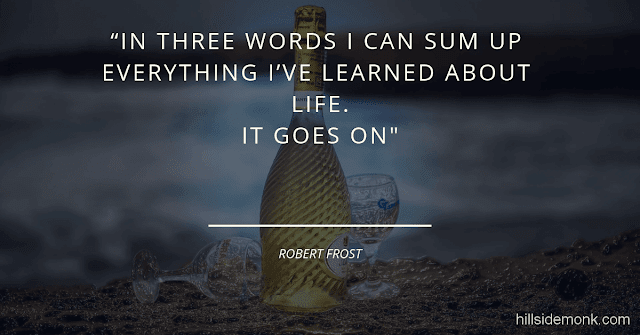 Short Uplifting Quotes To Lift You In Hard Times-1 In three words I can sum up everything I've learned about life. It goes on.