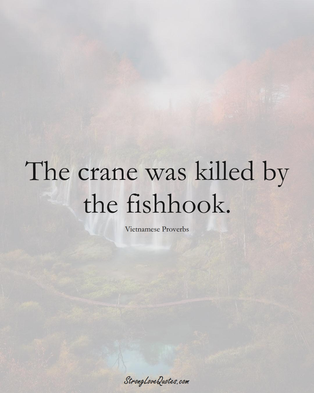 The crane was killed by the fishhook. (Vietnamese Sayings);  #AsianSayings