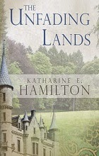 The Unfading Lands by Katharine E. Hamilton book cover