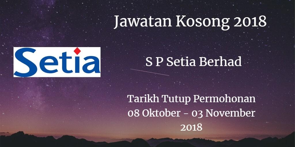 Jawatan Kosong S P Setia Berhad 08 Oktober - 03 November 2018