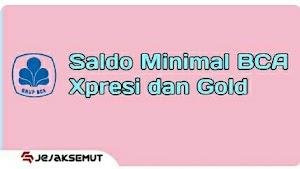Saldo Minimal BCA Xpresi dan Gold Terbaru