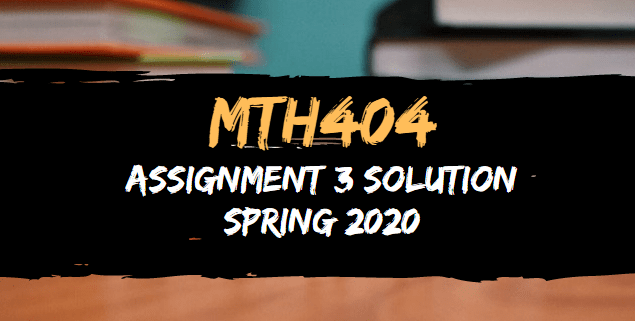 MTH404 Assignment 3 Solution Spring 2020