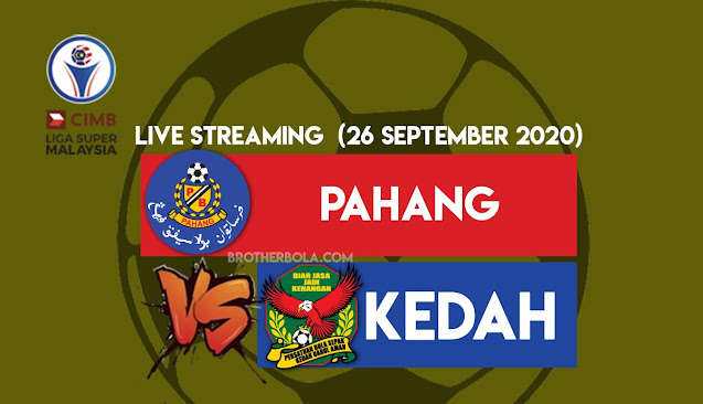 Live Streaming Pahang vs Kedah Liga Super 26.9.2020