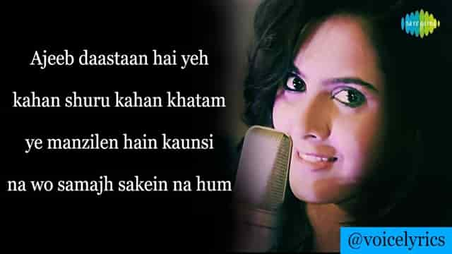 Lyrics Ajeeb Dastan Hai Yeh