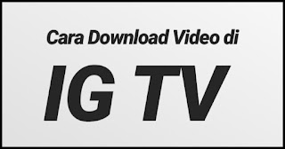 2 Cara Download Video di IG TV, Tanpa Aplikasi dan Dengan Aplikasi Tambahan