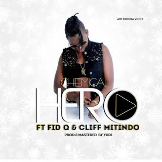 Chemical Ft. Fid Q & Cliff Mitindo - Hero