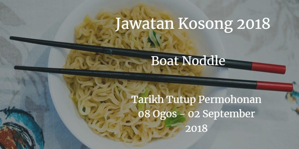 Jawatan Kosong Boat Noddle 08 Ogos - 02 September 2018