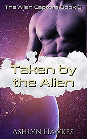 #bookreview #fivestarread - Taken by the Alien: An Alien Abduction Romance (The Alien Captors Book 3) Author: Ashlyn Hawkes  @AshlynHawkes