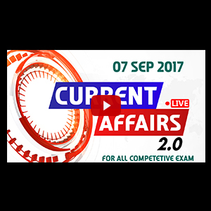 Current Affairs Live 2.0 | 07 SEPT 2017 | करंट अफेयर्स लाइव 2.0 | All Competitive Exams