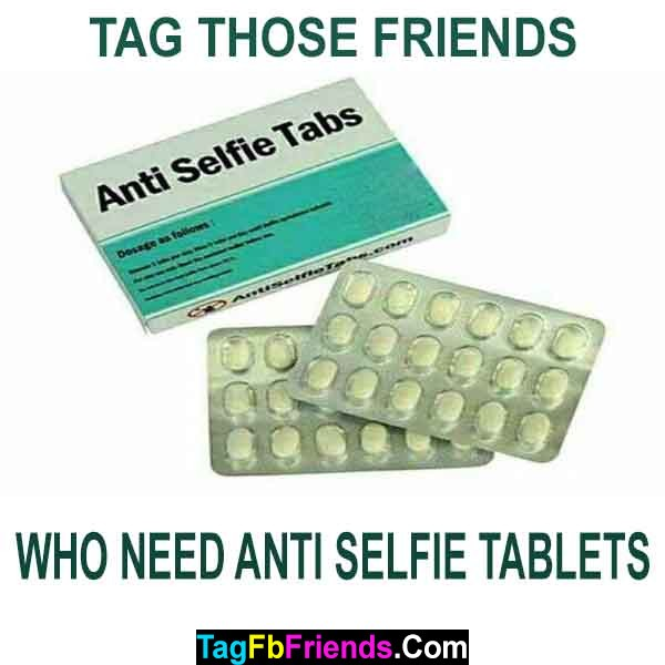 Tag such friends who need these Anti-Selfie tablets.