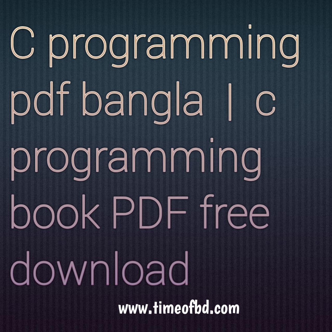 C programming pdf bangla, c programming book PDF free download, c programming PDF notes download, c programming book PDF 2021