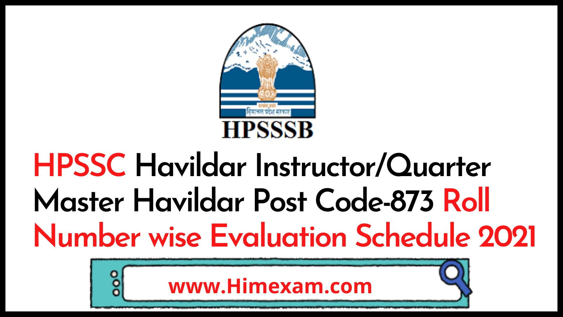 HPSSC Havildar Instructor/Quarter Master Havildar Post Code-873 Roll Number wise Evaluation Schedule 2021