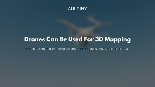 Drones Can Be Used For 3D Mapping