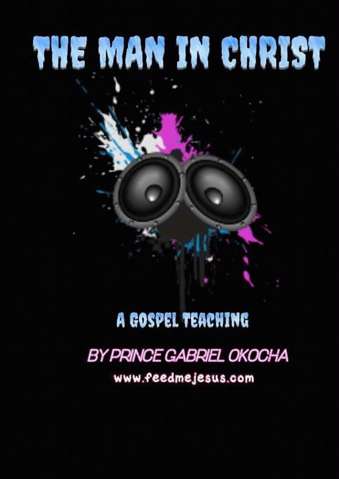 The Man In Christ - An Audio Teaching By Prince Gabriel Okocha (Free Download)