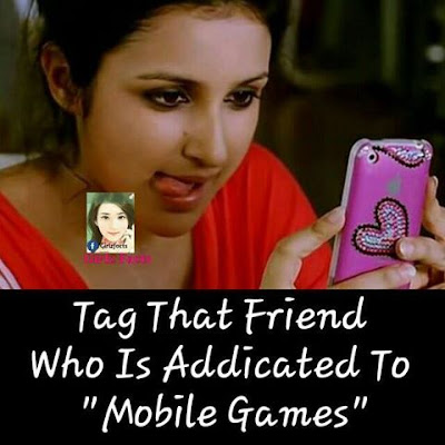 Tag That Friend  Who Is Addicated To Mobile Games