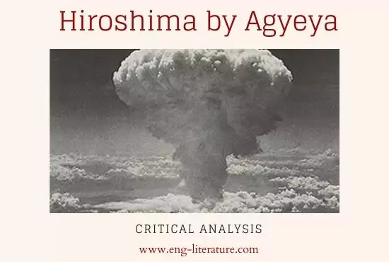 Agyeya's Hiroshima : Critical Analysis