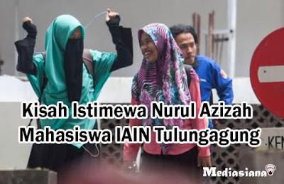 Kisah Istimewa Nurul Azizah Mahasiswa IAIN Tulungagung
