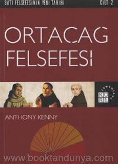 Anthony Kenny - Batı Felsefesinin Yeni Tarihi 2 - Ortaçağ Felsefesi