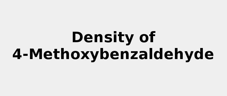 Density of 4-Methoxybenzaldehyde