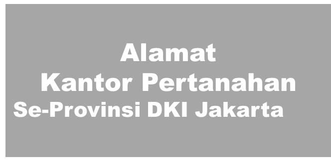 Alamat Kantor Pertanahan Se-Provinsi DKI Jakarta