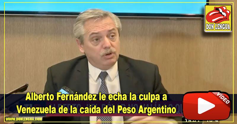 Alberto Fernández le echa la culpa a Venezuela de la caída del Peso Argentino