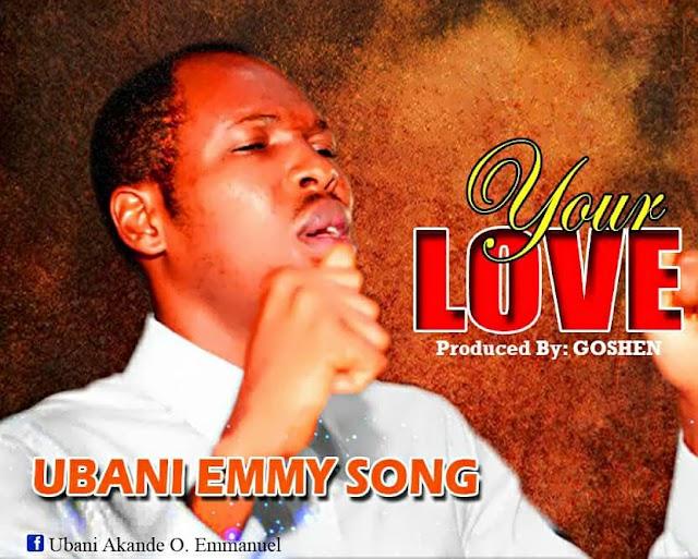 Download Music || Ubani Emmy Song - Your Love (Prod. Goshen)