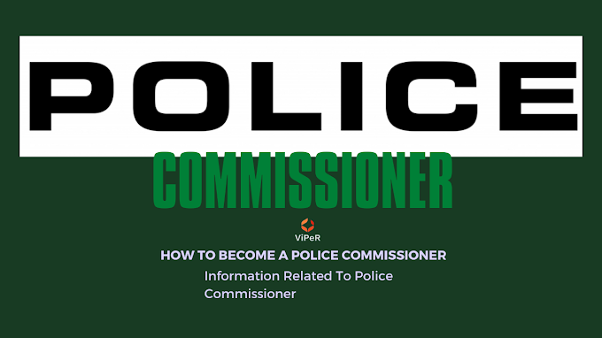 How To Become A Police Commissioner, Information Related To Police Commissioner