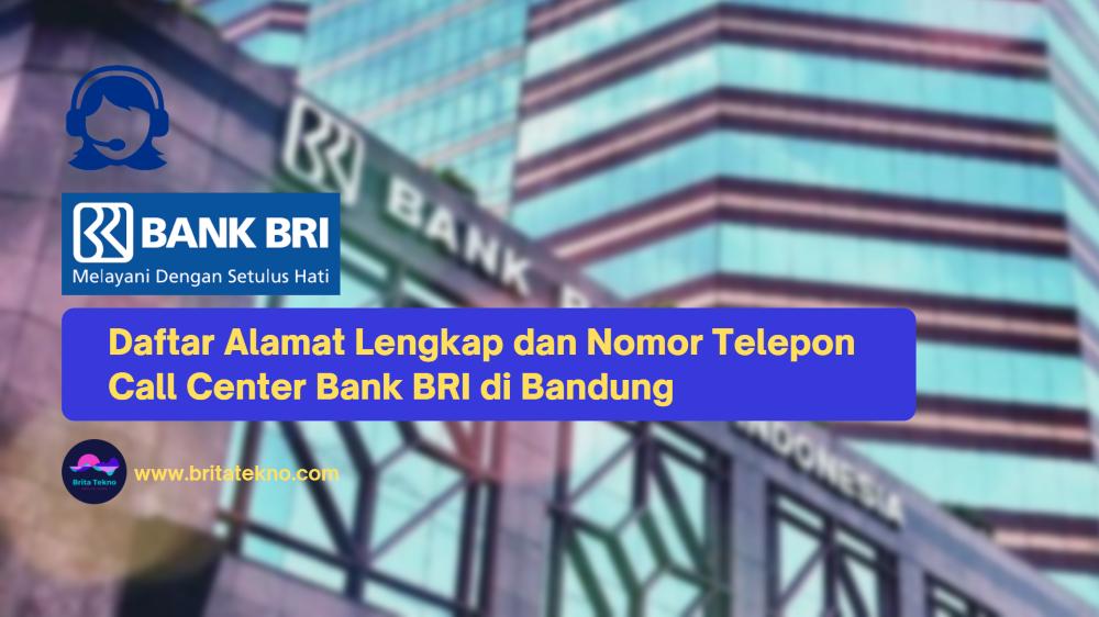 Daftar Alamat Lengkap Dan Nomor Telepon Call Center Bank Bri Di Bandung Britatekno Berita Teknologi Informasi Gadget Terbaru Hari Ini