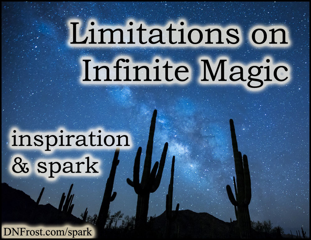 Limitations on Infinite Magic: unlimited potential reigned in www.DNFrost.com/spark #TotKW Inspiration and spark by D.N.Frost @DNFrost13 Part 4 of a series.