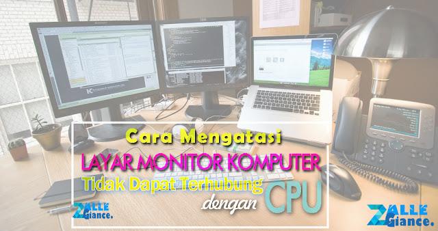 Cara Mudah Mengatasi Layar Monitor Tidak Bisa Terhubung dengan CPU