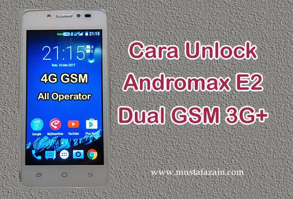 Cara Cepat Unlock Andromax E2 Dual GSM 3G+