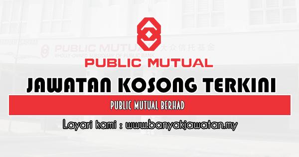 Jawatan Kosong 2019 di Public Mutual Berhad