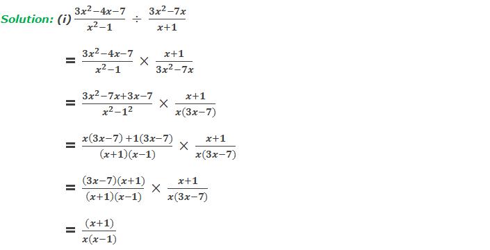 Solution: 5(i) (3x^2-4x-7)/(x^2-1)  ÷  (3x^2-7x)/(x+1)       = (3x^2-4x-7)/(x^2-1)  ×  (x+1)/(3x^2-7x)     = (3x^2-7x+3x-7)/(x^2-1^2 )  ×  (x+1)/(x(3x-7))     = (x(3x-7)  +1(3x-7))/((x+1)(x-1))  ×  (x+1)/(x(3x-7))     = ((3x-7)(x+1))/((x+1)(x-1))  ×  (x+1)/(x(3x-7))     = ((x+1))/(x(x-1))