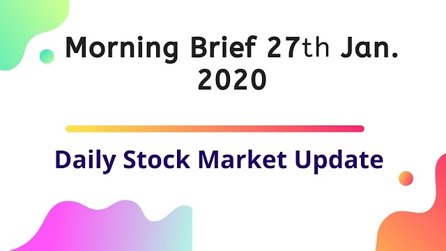 Morning Brief | 27th Jan. 2020 | share market news today