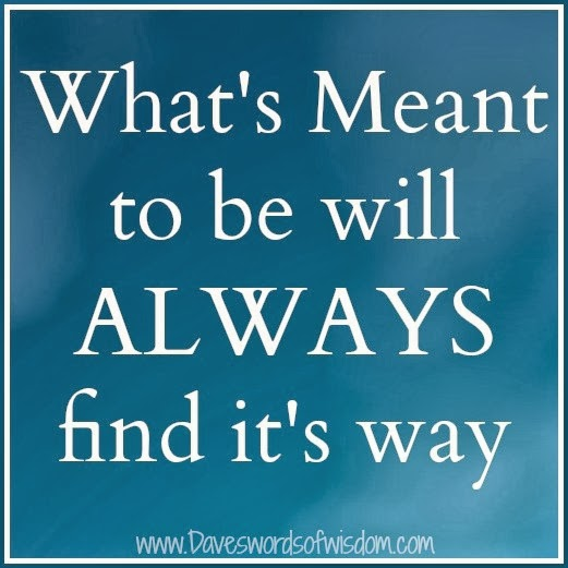 Find always way meant its whats to be will What Is