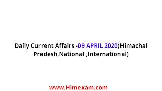 Daily Current Affairs -09 APRIL 2020(Himachal Pradesh,National ,International)
