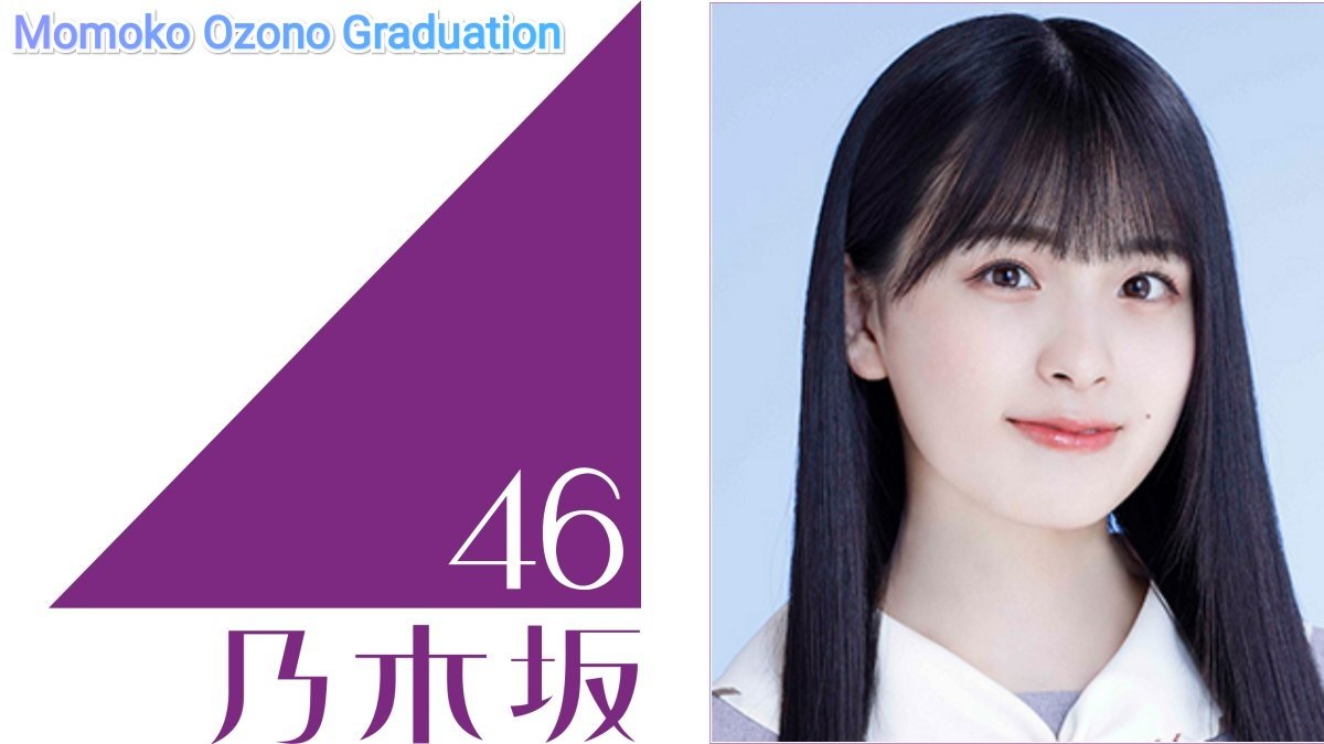 nogizaka46 momoko ozono graduation