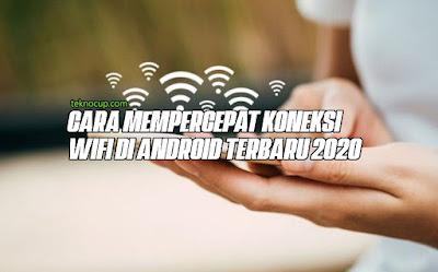 Cara Mempercepat Koneksi Wifi di Android Terbaru 2020