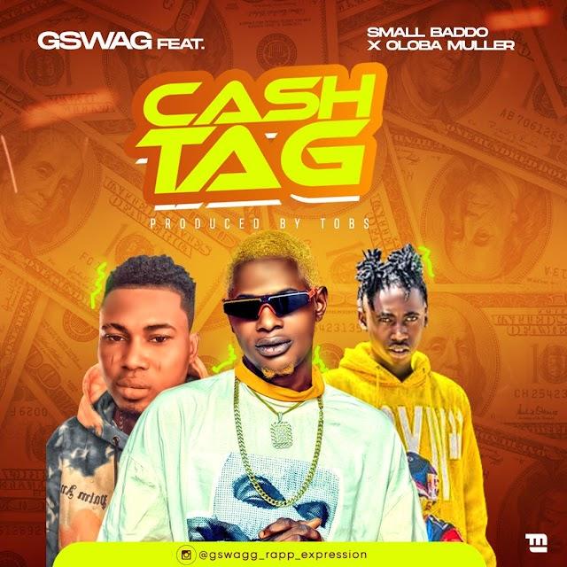 [Music] Gswagg Ft. Small Baddo & Oloba Muller – Cash Tag