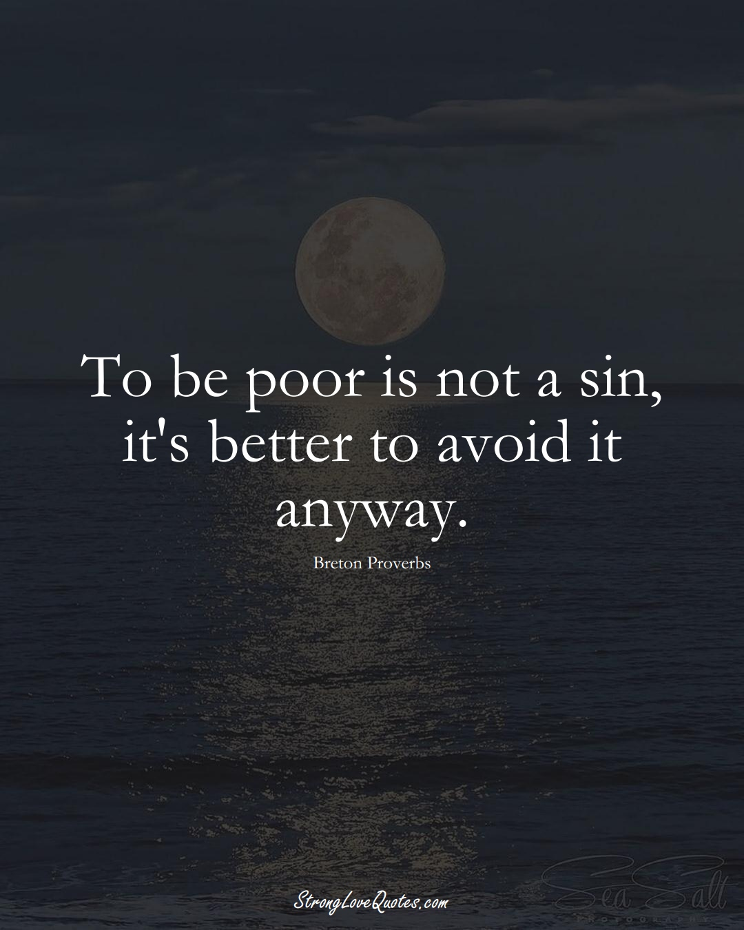 To be poor is not a sin, it's better to avoid it anyway. (Breton Sayings);  #aVarietyofCulturesSayings