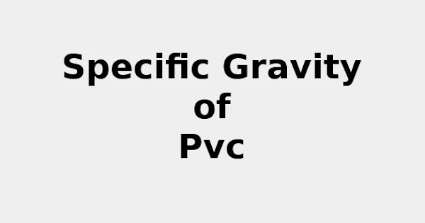 Specific Gravity of PVC (& Formula, Definition, Infographic)